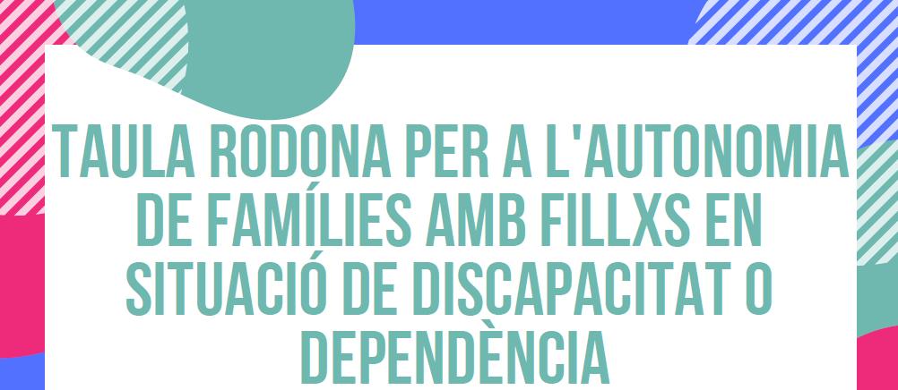 Taula rodona sobre autonomia per a famílies amb fillxs en situació de dicapacitat o dependència