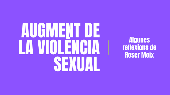 AUGMENT DE LA VIOLENCIA SEXUAL: Algunes reflexions