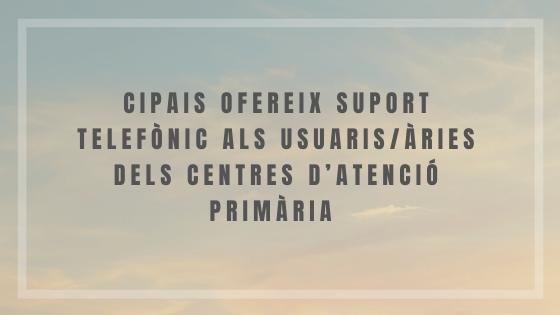 Cipais ofereix suport psicològic telefònic als usuaris/àries dels centres d'atenció primària
